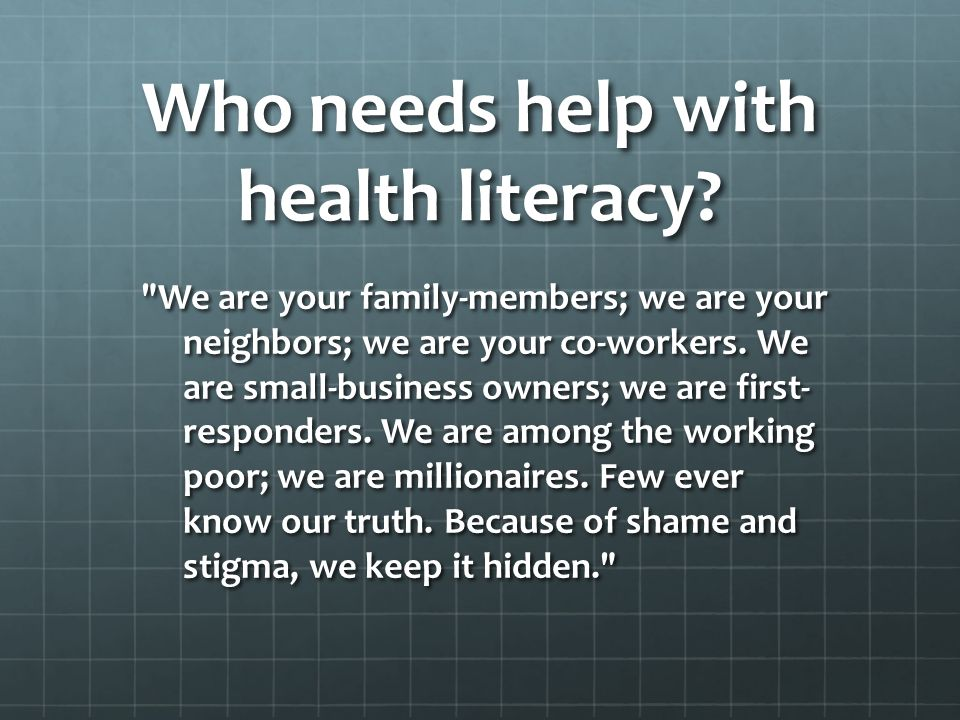 Who needs help with health literacy.