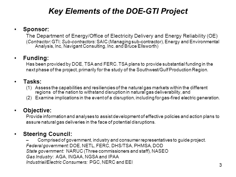 3 Key Elements of the DOE-GTI Project Sponsor: The Department of Energy/Office of Electricity Delivery and Energy Reliability (OE) (Contractor: GTI; Sub-contractors: SAIC (Managing sub-contractor), Energy and Environmental Analysis, Inc, Navigant Consulting, Inc.