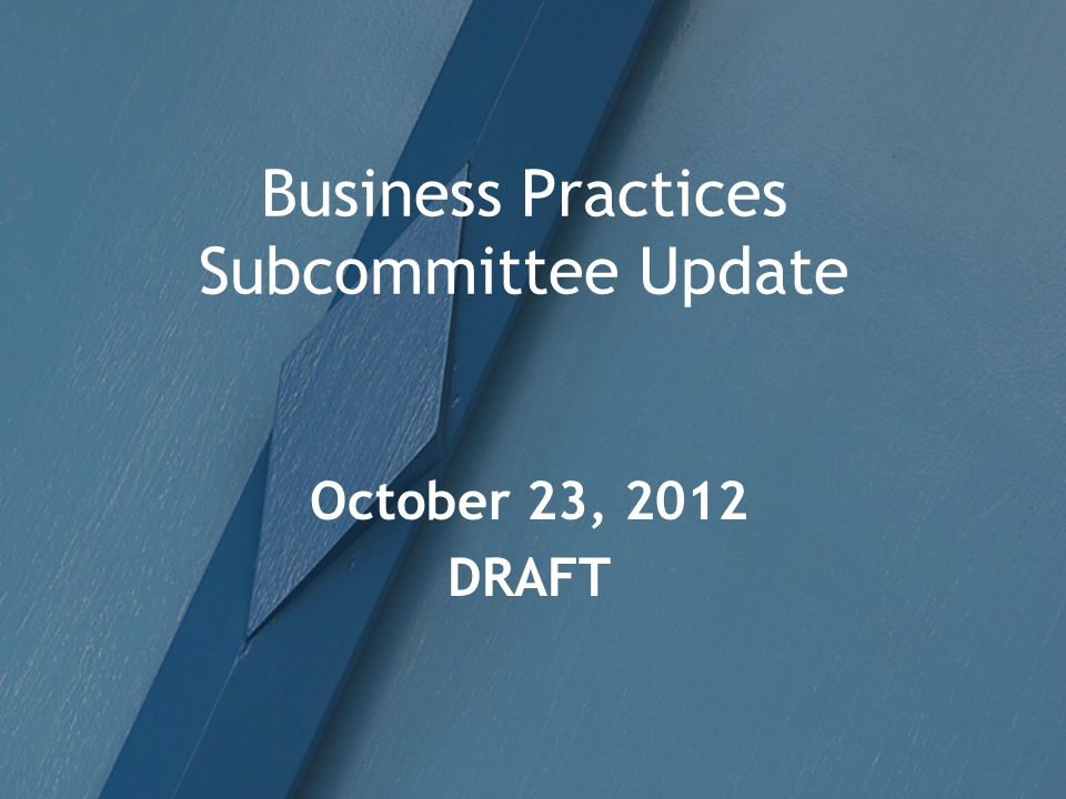 Business Practices Subcommittee Update October 23, 2012 DRAFT