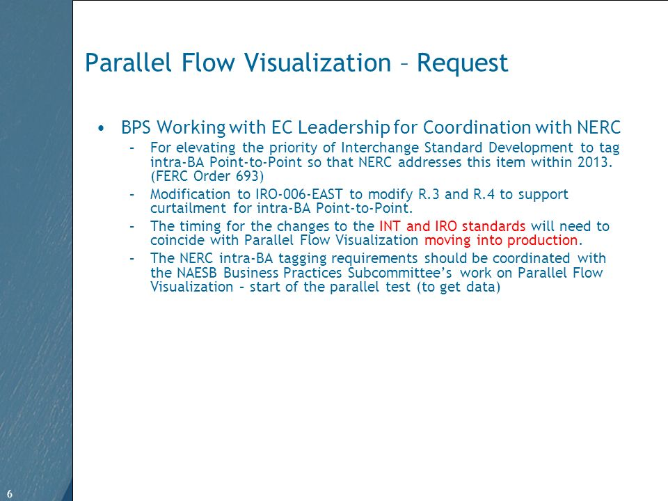6 Free Template from   6 Parallel Flow Visualization – Request BPS Working with EC Leadership for Coordination with NERC –For elevating the priority of Interchange Standard Development to tag intra-BA Point-to-Point so that NERC addresses this item within 2013.