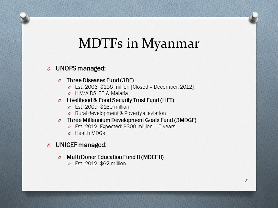 MDTFs in Myanmar O UNOPS managed: O Three Diseases Fund (3DF) O Est.