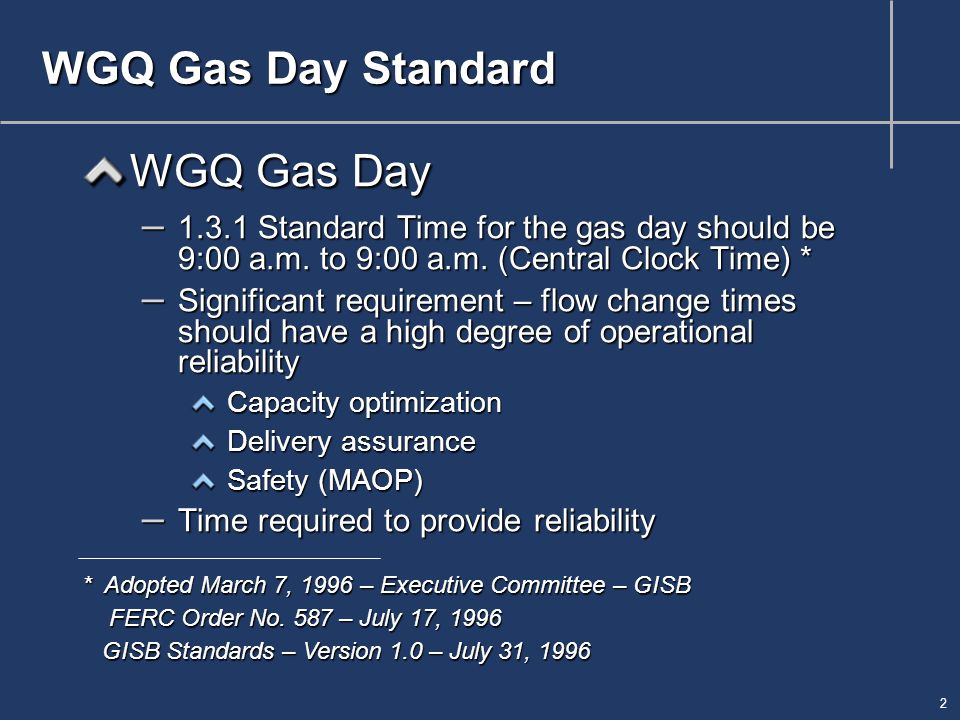 2 WGQ Gas Day Standard WGQ Gas Day – 1.3.1 Standard Time for the gas day should be 9:00 a.m.