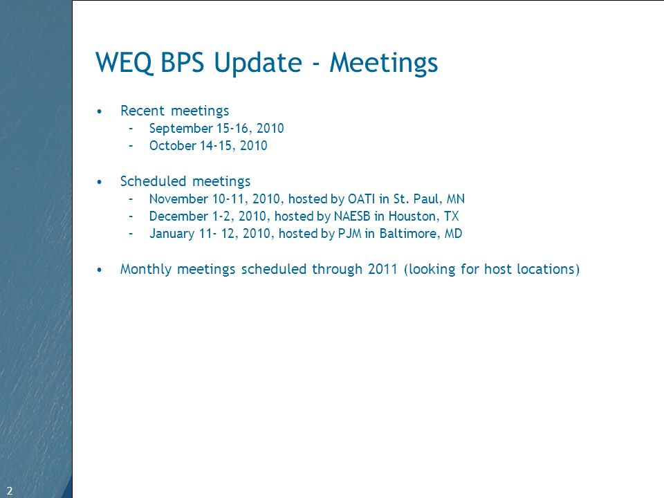 2 Free Template from www.brainybetty.com 2 WEQ BPS Update - Meetings Recent meetings –September 15-16, 2010 –October 14-15, 2010 Scheduled meetings –November 10-11, 2010, hosted by OATI in St.