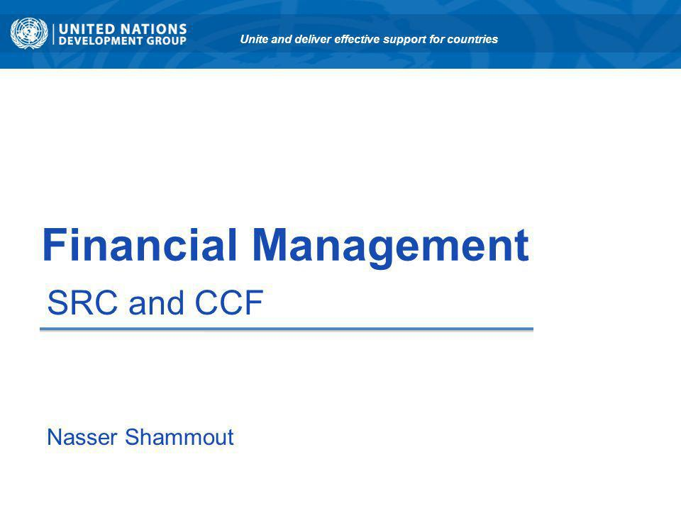 Financial Management SRC and CCF Unite and deliver effective support for countries Nasser Shammout