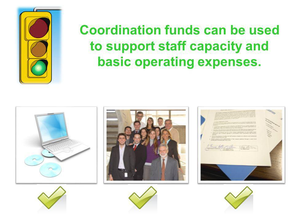 Coordination funds can be used to support staff capacity and basic operating expenses.