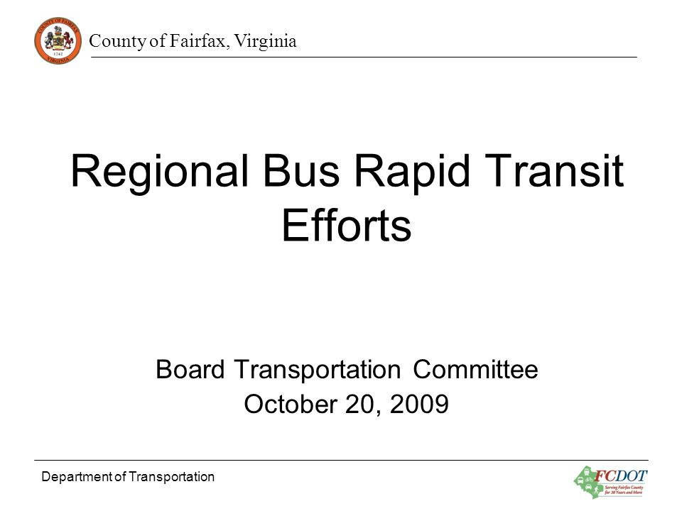 County of Fairfax, Virginia Department of Transportation Regional Bus Rapid Transit Efforts Board Transportation Committee October 20, 2009