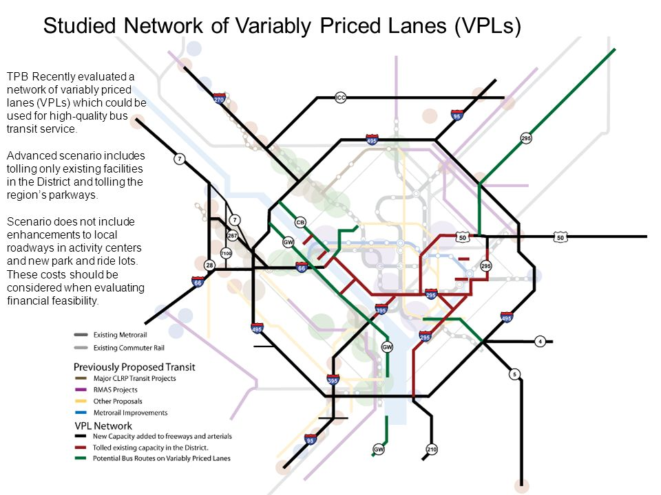 16 Studied Network of Variably Priced Lanes (VPLs) TPB Recently evaluated a network of variably priced lanes (VPLs) which could be used for high-quality bus transit service.