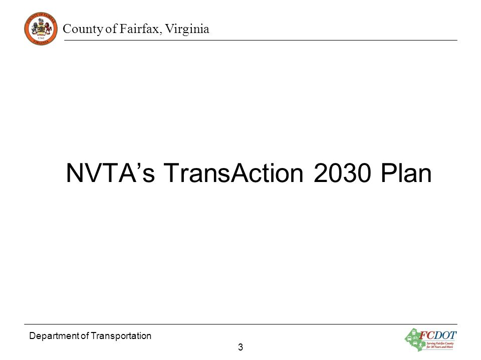 County of Fairfax, Virginia Department of Transportation 3 NVTAs TransAction 2030 Plan