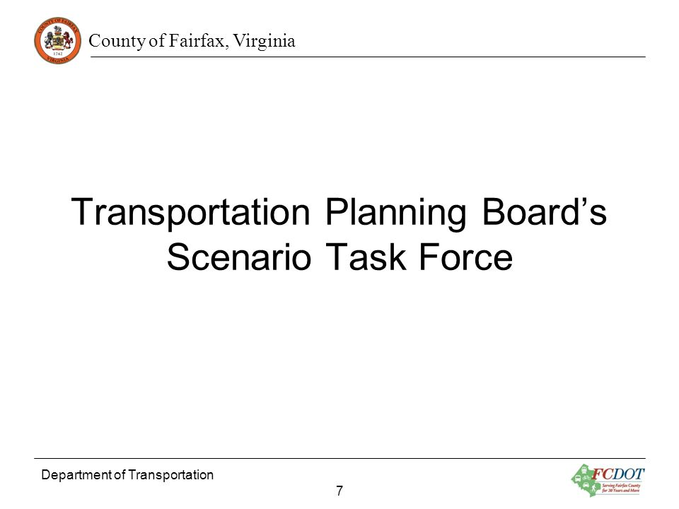 County of Fairfax, Virginia Department of Transportation 7 Transportation Planning Boards Scenario Task Force