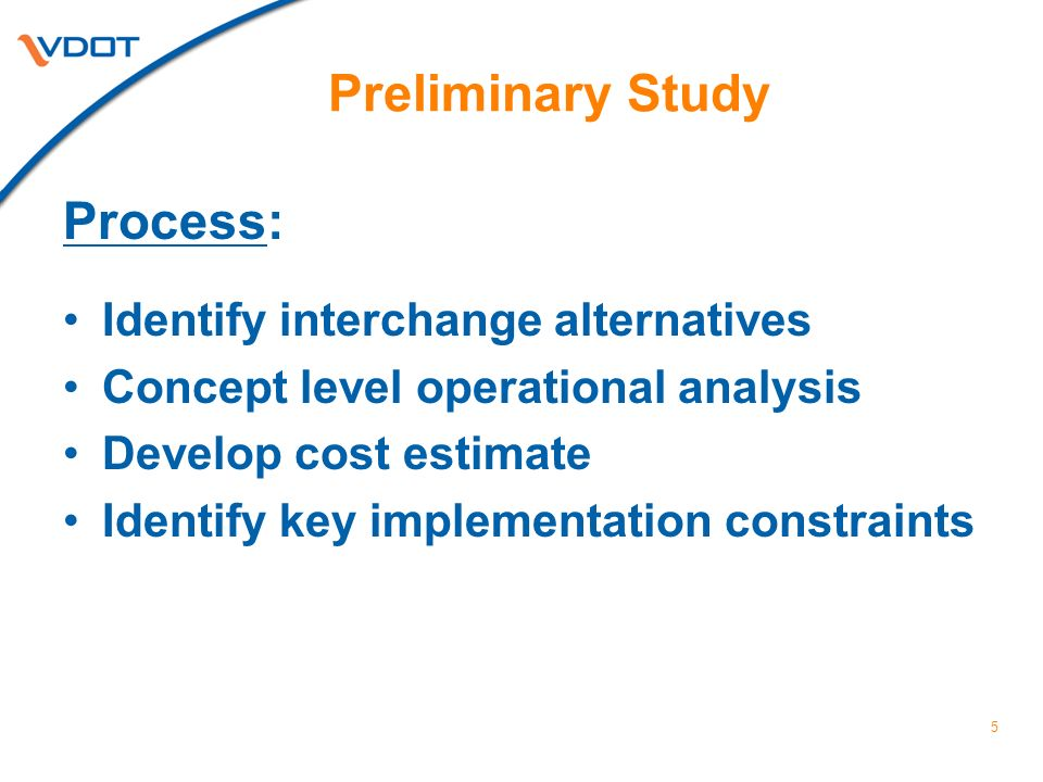 Preliminary Study 5 Process: Identify interchange alternatives Concept level operational analysis Develop cost estimate Identify key implementation constraints