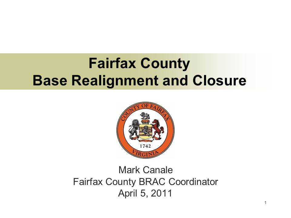 1 Fairfax County Base Realignment and Closure Mark Canale Fairfax County BRAC Coordinator April 5, 2011