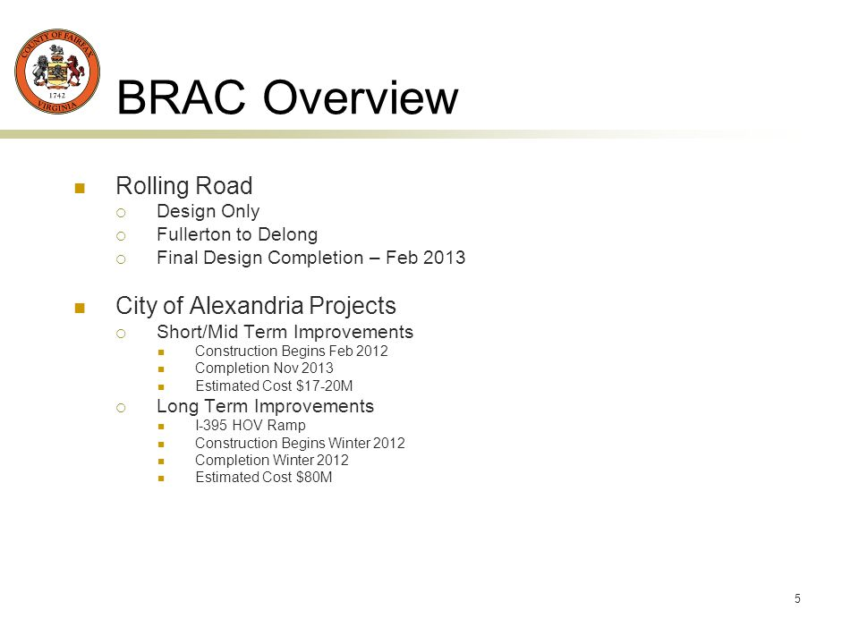 5 BRAC Overview Rolling Road Design Only Fullerton to Delong Final Design Completion – Feb 2013 City of Alexandria Projects Short/Mid Term Improvements Construction Begins Feb 2012 Completion Nov 2013 Estimated Cost $17-20M Long Term Improvements I-395 HOV Ramp Construction Begins Winter 2012 Completion Winter 2012 Estimated Cost $80M