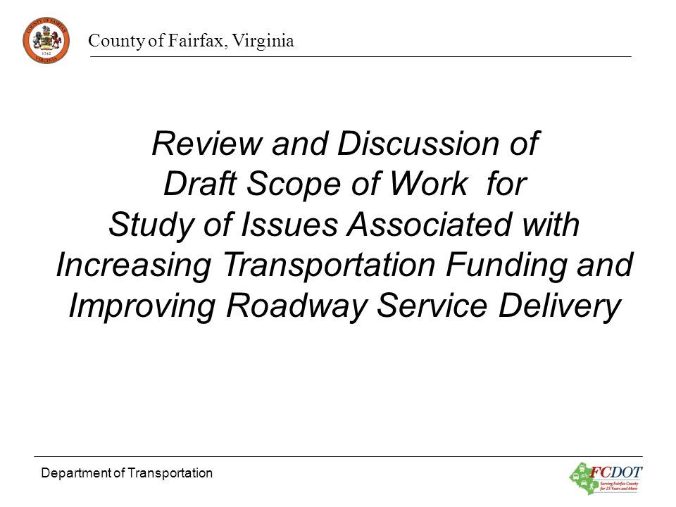 County of Fairfax, Virginia Department of Transportation Review and Discussion of Draft Scope of Work for Study of Issues Associated with Increasing Transportation Funding and Improving Roadway Service Delivery