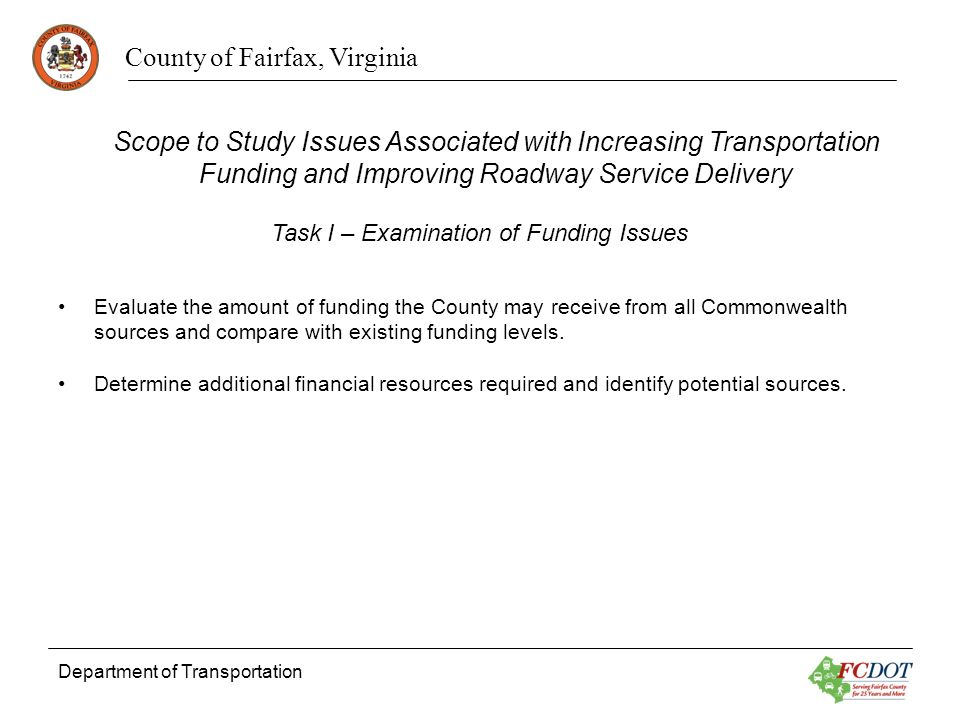 County of Fairfax, Virginia Department of Transportation Evaluate the amount of funding the County may receive from all Commonwealth sources and compare with existing funding levels.