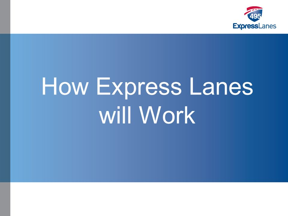 Click to edit Master title style »Click to edit Master text styles –Second level Third level –Fourth level Fifth level How Express Lanes will Work