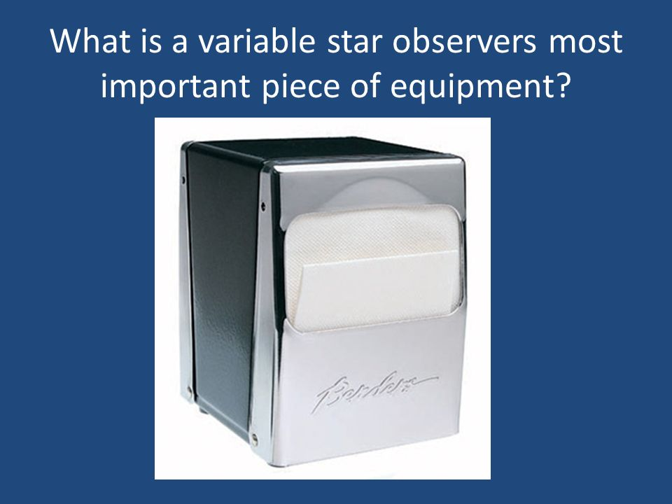 What is a variable star observers most important piece of equipment