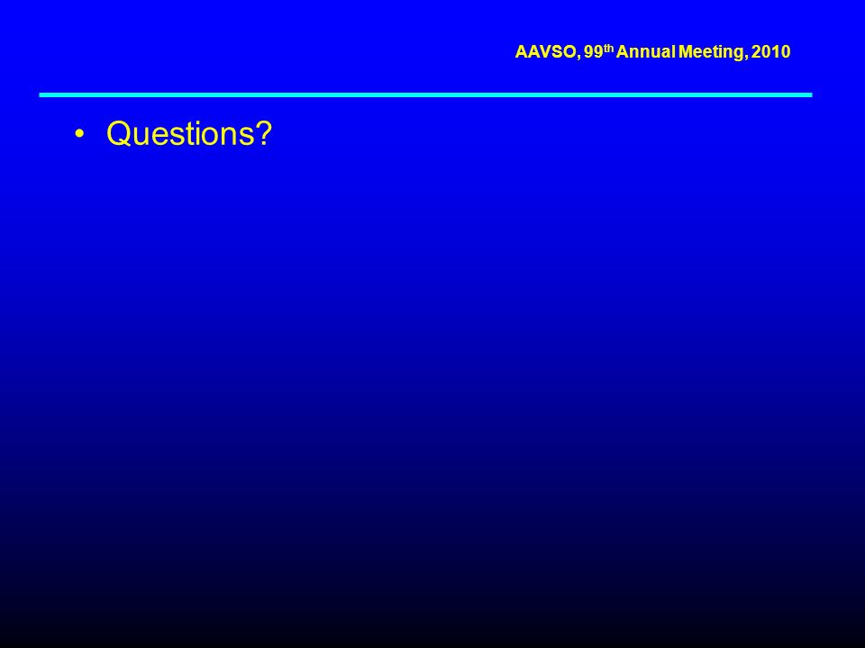 AAVSO, 99 th Annual Meeting, 2010 Questions