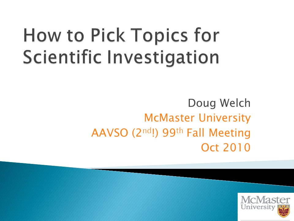 Doug Welch McMaster University AAVSO (2 nd !) 99 th Fall Meeting Oct 2010