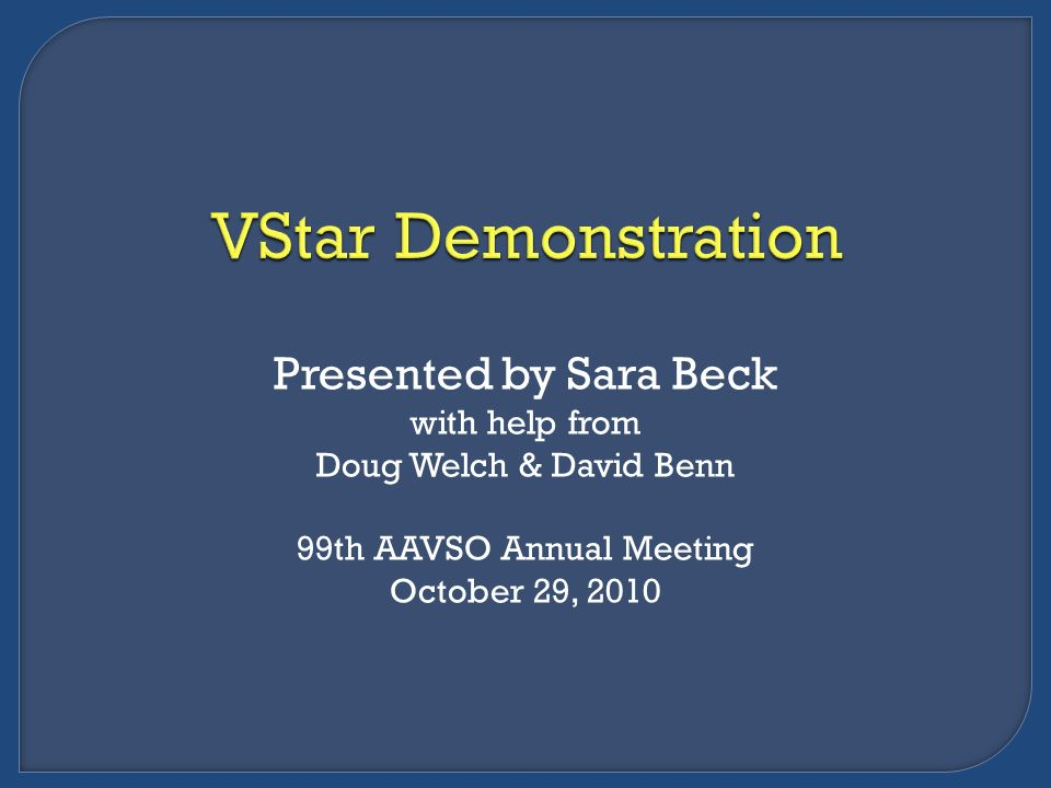 Presented by Sara Beck with help from Doug Welch & David Benn 99th AAVSO Annual Meeting October 29, 2010