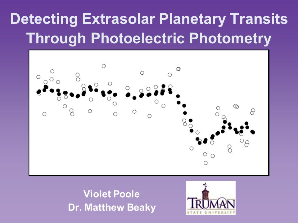Detecting Extrasolar Planetary Transits Through Photoelectric Photometry Violet Poole Dr.