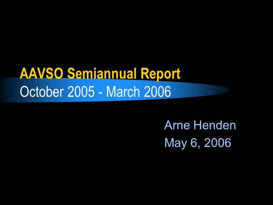 AAVSO Semiannual Report October 2005 - March 2006 Arne Henden May 6, 2006