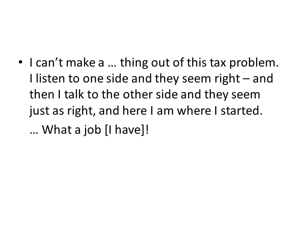I cant make a … thing out of this tax problem.