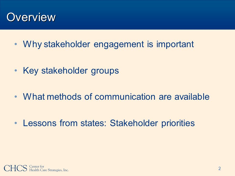 Overview Why stakeholder engagement is important Key stakeholder groups What methods of communication are available Lessons from states: Stakeholder priorities 2