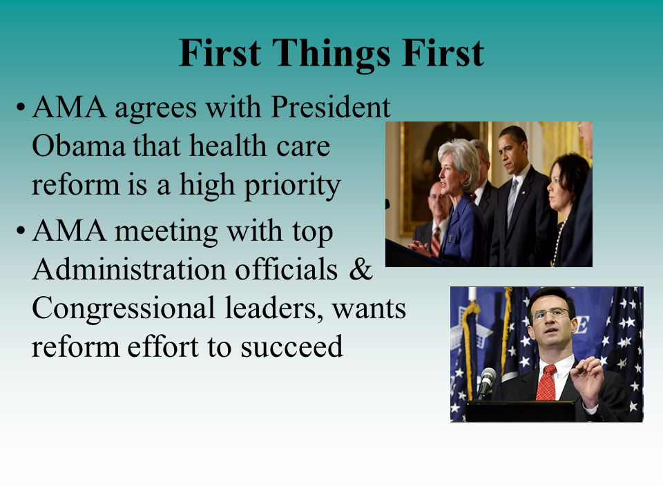 First Things First AMA agrees with President Obama that health care reform is a high priority AMA meeting with top Administration officials & Congressional leaders, wants reform effort to succeed