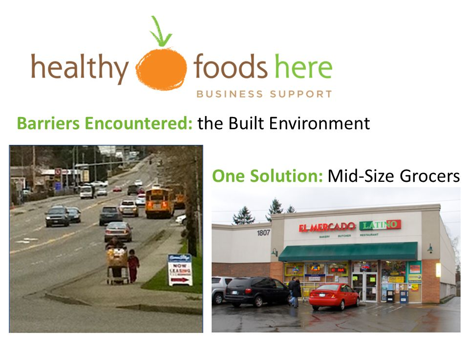 Barriers Encountered: the Built Environment One Solution: Mid-Size Grocers