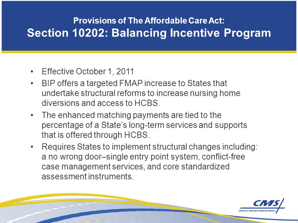 Effective October 1, 2011 BIP offers a targeted FMAP increase to States that undertake structural reforms to increase nursing home diversions and access to HCBS.
