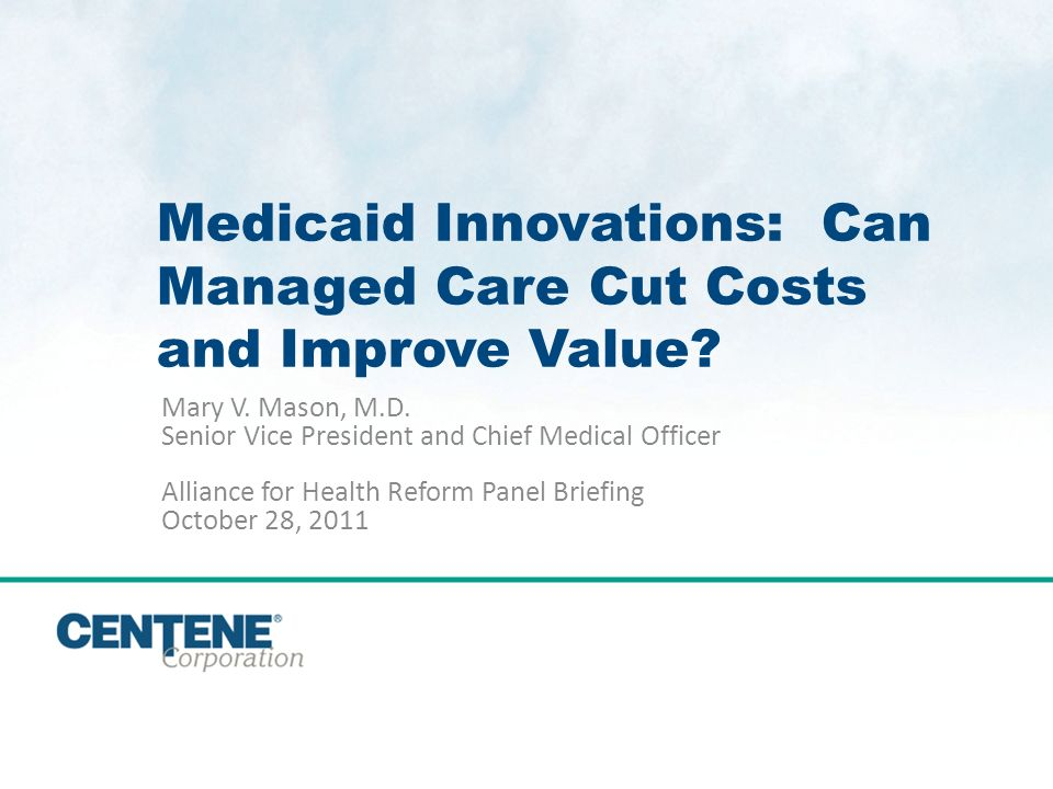 Click to edit Master title style 1 Medicaid Innovations: Can Managed Care Cut Costs and Improve Value.