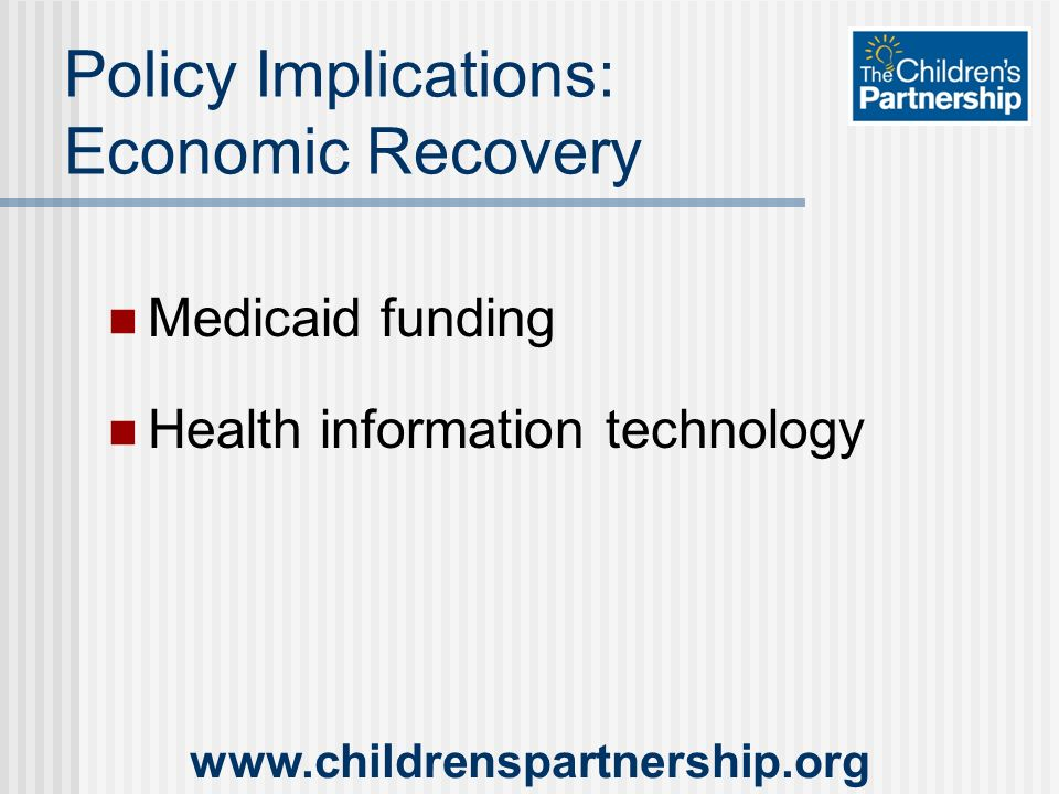 Policy Implications: Economic Recovery Medicaid funding Health information technology
