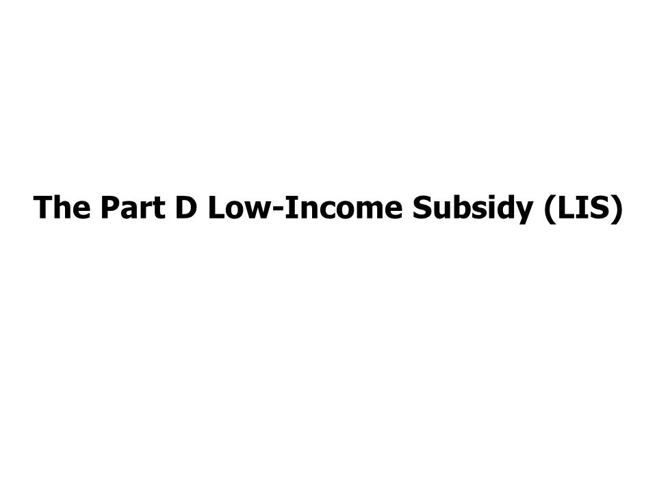 The Part D Low-Income Subsidy (LIS)