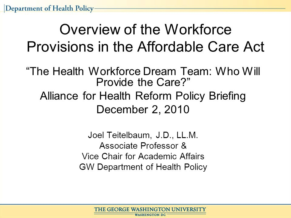 Overview of the Workforce Provisions in the Affordable Care Act The Health Workforce Dream Team: Who Will Provide the Care.