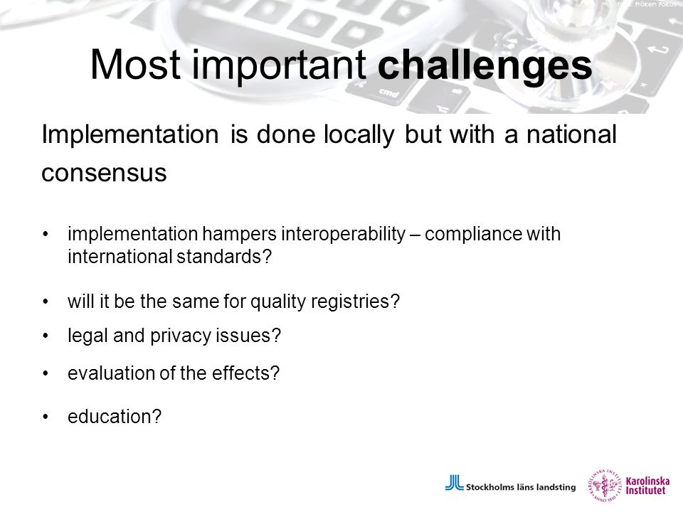 Foto: Fröken Fokus Most important challenges Implementation is done locally but with a national consensus will it be the same for quality registries.