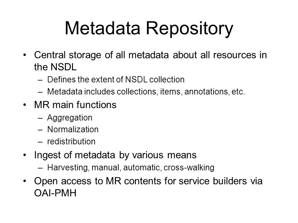 Central storage of all metadata about all resources in the NSDL –Defines the extent of NSDL collection –Metadata includes collections, items, annotations, etc.