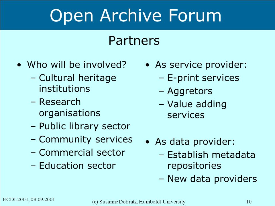 Open Archive Forum ECDL2001, 08.09.2001 (c) Susanne Dobratz, Humboldt-University10 Partners Who will be involved.