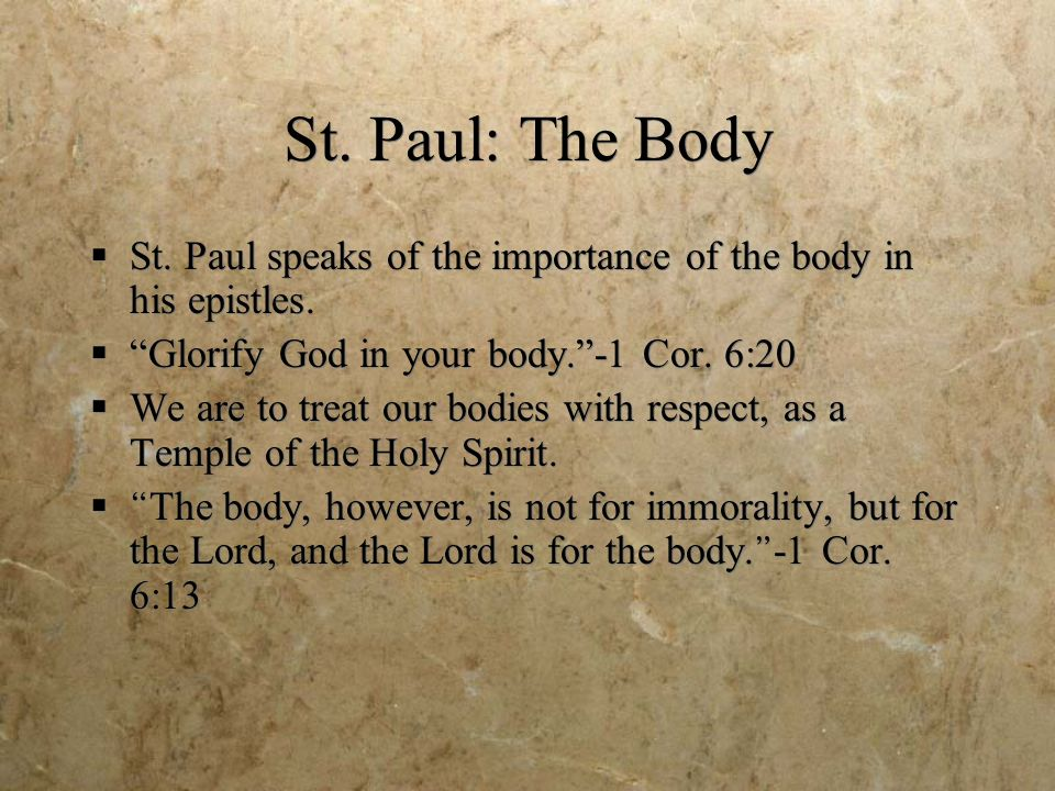 St. Paul: The Body St. Paul speaks of the importance of the body in his epistles.