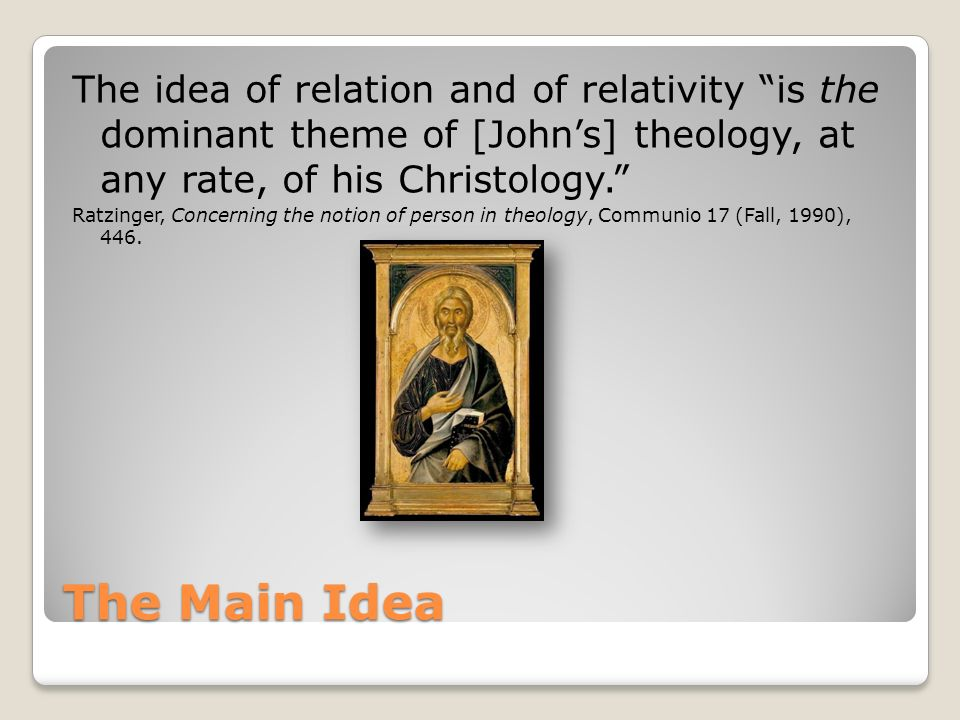 The Main Idea The idea of relation and of relativity is the dominant theme of [Johns] theology, at any rate, of his Christology.