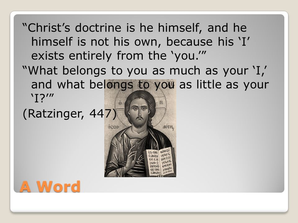 A Word Christs doctrine is he himself, and he himself is not his own, because his I exists entirely from the you.