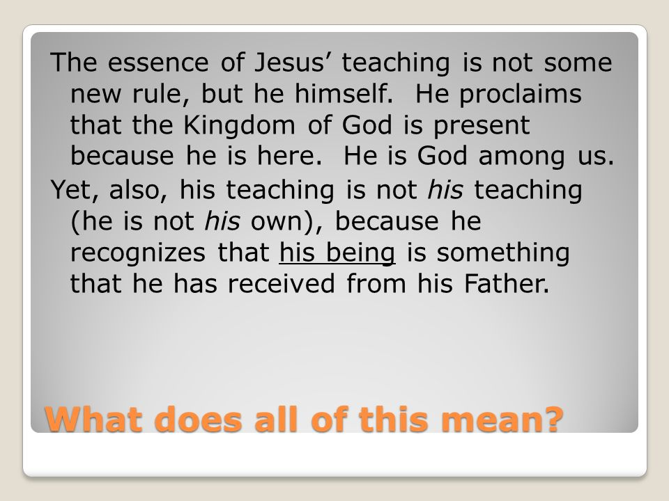 What does all of this mean. The essence of Jesus teaching is not some new rule, but he himself.