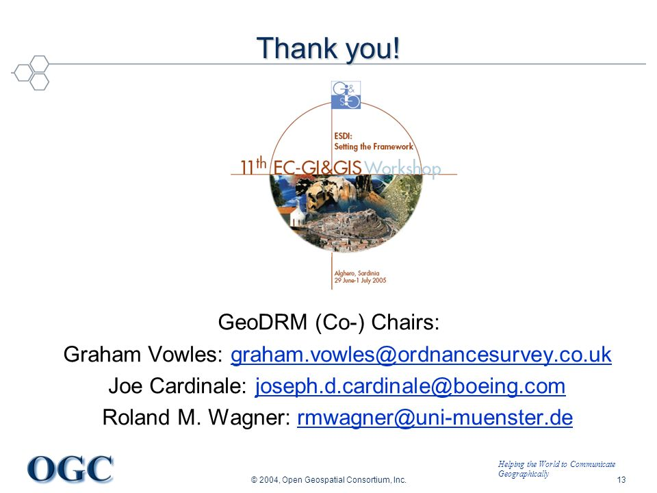 Helping the World to Communicate Geographically © 2004, Open Geospatial Consortium, Inc.13 Thank you.