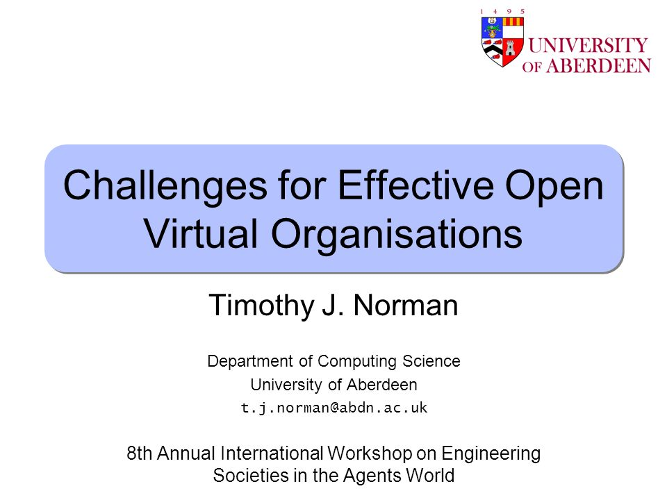 Timothy J. Norman Challenges for Effective Open Virtual Organisations Timothy J.