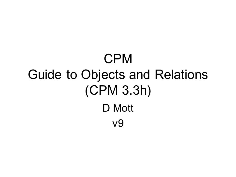 CPM Guide to Objects and Relations (CPM 3.3h) D Mott v9