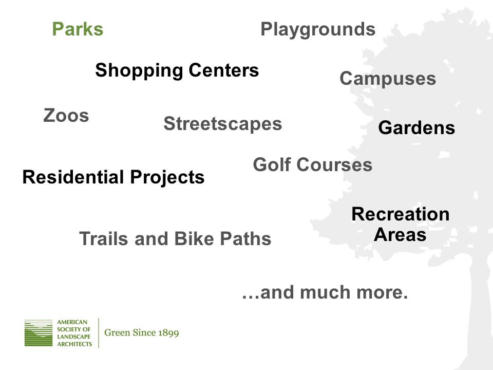 ParksPlaygrounds Zoos Streetscapes Residential Projects Campuses Shopping Centers Gardens Golf Courses Recreation Areas …and much more.