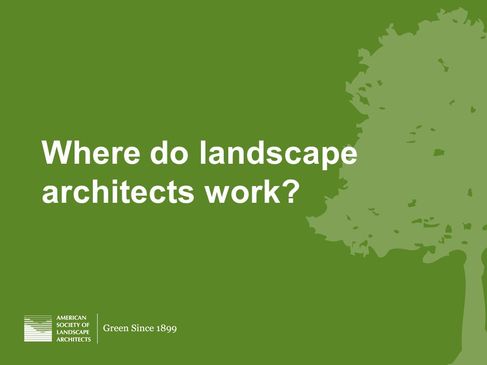 Where do landscape architects work