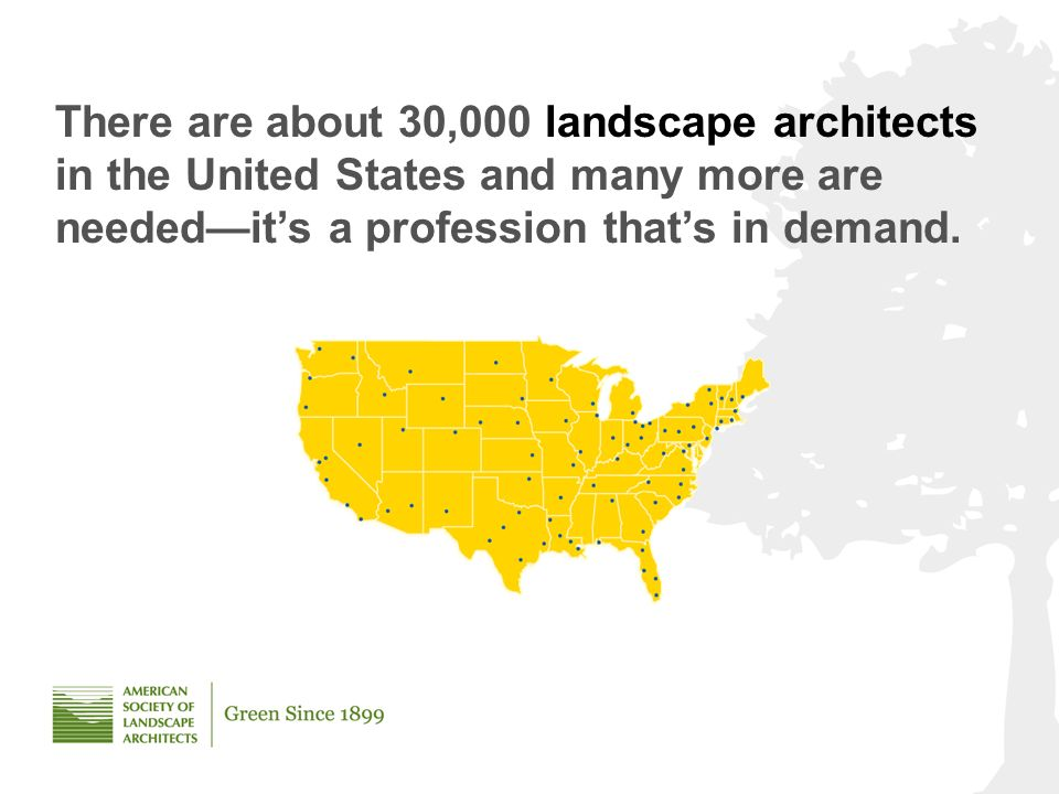 There are about 30,000 landscape architects in the United States and many more are neededits a profession thats in demand.
