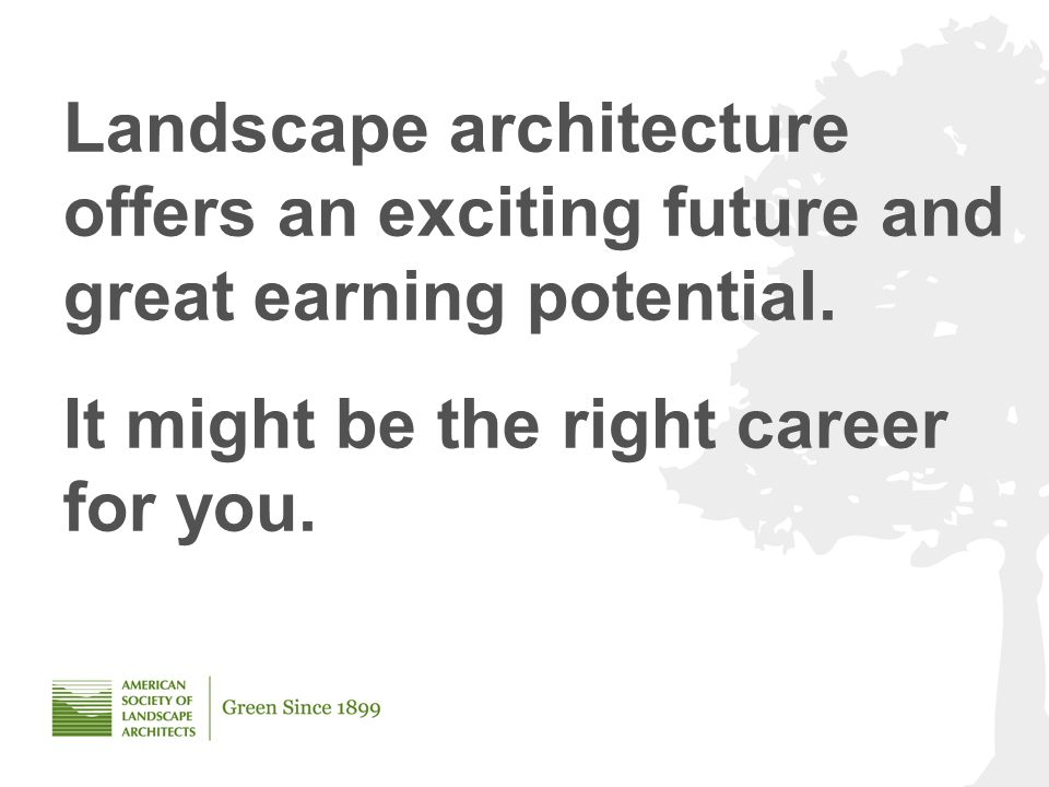 Landscape architecture offers an exciting future and great earning potential.