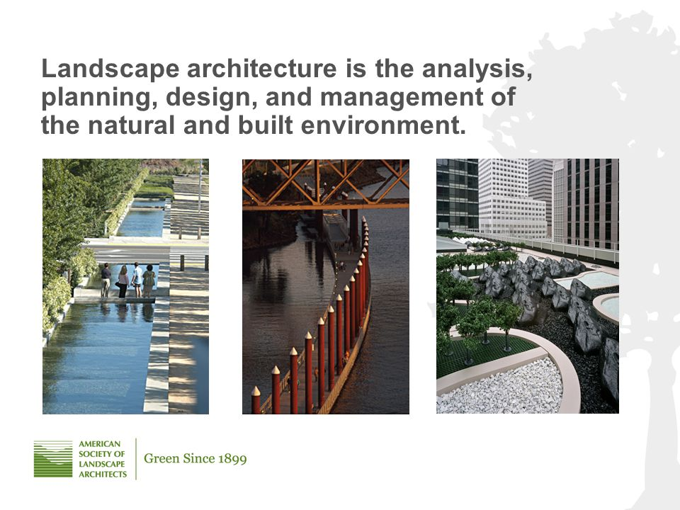 Landscape architecture is the analysis, planning, design, and management of the natural and built environment.