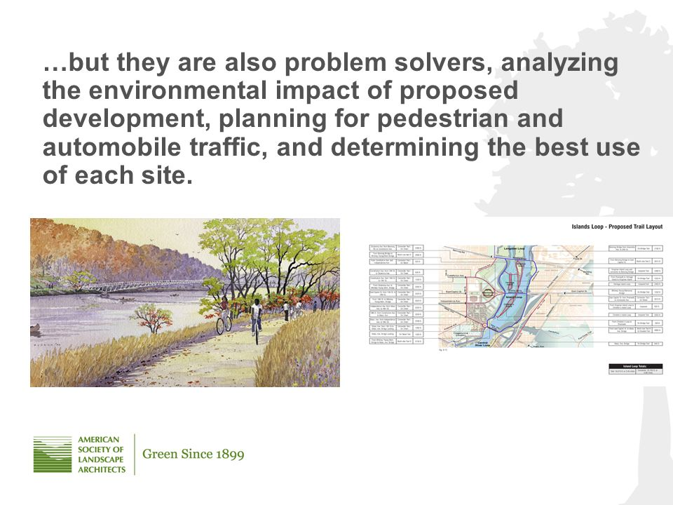 …but they are also problem solvers, analyzing the environmental impact of proposed development, planning for pedestrian and automobile traffic, and determining the best use of each site.